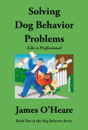 Solving Dog Behavior Problems Like A Professional