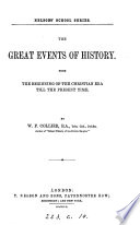 The Great Events of History from the Beginning of the Christian Era Till the Present Time Book PDF