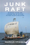 link to Junk raft : an ocean voyage and a rising tide of activism to fight plastic pollution in the TCC library catalog