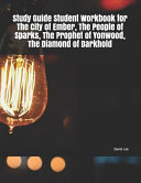Study Guide Student Workbook for the City of Ember  the People of Sparks  the Prophet of Yonwood  the Diamond of Darkhold Book