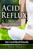 Acid Reflux A 7 Minute Solution