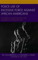 Police use of excessive force against African Americans: historical antecedents and community perceptions