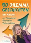 50 Dilemmageschichten für Kinder zum Diskutieren, Schreiben, Weiterspielen