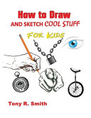 How To Draw And Sketch Cool Stuff For Kids Book