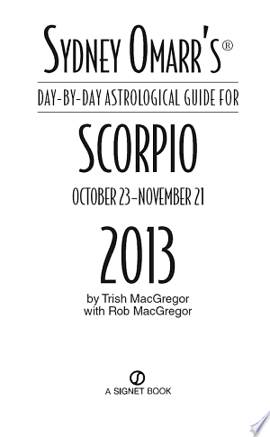 Download Sydney Omarr's Day-by-Day Astrological Guide for the Year 2013: Scorpio Free Books - Dlebooks.net