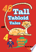 40 Tall Tabloid Tales and 4 Super Short Stories