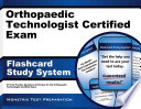 Orthopaedic Technologist Certified Exam Flashcard Study System