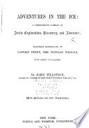 Adventures In The Ice A Comprehensive Summary Of Arctic Exploration Discovery And Adventure Including Experiences Of Captain Penny The Veteran Whaler