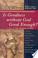 Is Goodness Without God Good Enough  Book