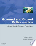 Gowned And Gloved Orthopaedics E Book Book PDF