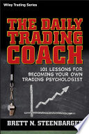 """The Daily Trading Coach: 101 Lessons for Becoming Your Own Trading Psychologist"" by Brett N. Steenbarger"