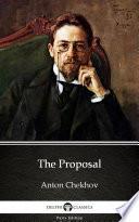 The Proposal by Anton Chekhov - Delphi Classics (Illustrated)