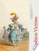 """Fashion Victims: The Dangers of Dress Past and Present"" by Alison Matthews David"
