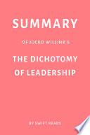 Summary of Jocko Willink   s The Dichotomy of Leadership by Swift Reads