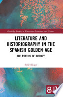 Literature and Historiography in the Spanish Golden Age