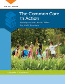 The Common Core in Action: Ready-to-Use Lesson Plans for K–6 Librarians Book