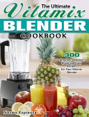 The Ultimate Vitamix Blender Cookbook Book