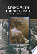 Living with the Aftermath  : Trauma, Nostalgia and Grief in Post-War Australia