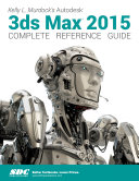 Kelly L. Murdock's Autodesk 3ds Max 2015 Complete Reference Guide Pdf/ePub eBook