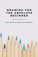 Drawing for The Absolute Beginner Book
