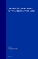 Crusaders and Muslims in Twelfth-Century Syria