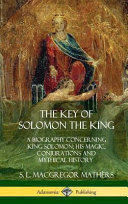 The Key of Solomon the King: A Biography Concerning King Solomon; His Magic, Conjurations and Mythical History (Biblical Pseudepigrapha) (Hardcover