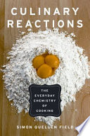 """""""Culinary Reactions: The Everyday Chemistry of Cooking"""" by Simon Quellen Field"""