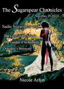 Sadie Sugarspear and the Cave of the Swords, The Garden of In Between, and Alasadair's Betrayal