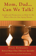 Mom  Dad    Can We Talk  Insight and Perspectives to Help Us Do What s Best for Our Aging Parents
