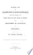 Notes on the classification of human knowledge, with special reference to the methods which have been adopted, or proposed, for the arrangement or cataloguing of Libraries. (Extracted from the transactions of the Historic Society of Lancashire and Cheshire.).