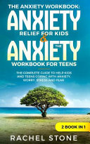 The Anxiety Workbook   anxiety Relief for Kids     the Anxiety Workbook for Teens  the Complete Guide to Help Kids and Teens Coping with Anx