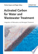 """""""Activated Carbon for Water and Wastewater Treatment: Integration of Adsorption and Biological Treatment"""" by Ferhan Cecen, Özgür Aktas"""