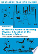 A Practical Guide to Teaching Physical Education in the Secondary School