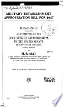 Military Establishment Appropriation Bill for 1947, Hearings Before the Subcommittee of ... , 79-2 on H.R. 6837 Pdf/ePub eBook