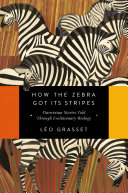 How the Zebra Got Its Stripes: Darwinian Stories Told Through Evolutionary Biology Pdf/ePub eBook
