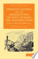 Through Bosnia And The Herzegovina On Foot During The Insurrection August And September 1875