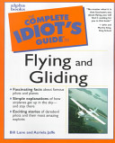 The Complete Idiot's Guide to Flying and Gliding