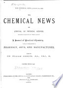 """The Chemical News and Journal of Industrial Science; with which is Incorporated the """"Chemical Gazette.""""  : A Journal of Practical Chemistry in All Its Applications to Pharmacy, Arts and Manufactures , Volume 98"""