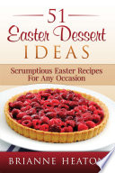 51 Easter Dessert Ideas: Scrumptious Easter Recipes For Any Occasion