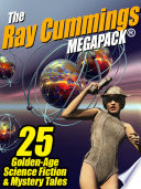 The Ray Cummings Megapack 25 Golden Age Science Fiction And Mystery Tales