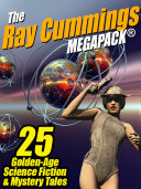 The Ray Cummings MEGAPACK ®: 25 Golden Age Science Fiction and Mystery Tales