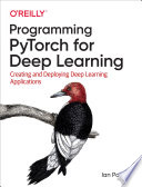 """Programming PyTorch for Deep Learning: Creating and Deploying Deep Learning Applications"" by Ian Pointer"
