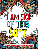 I Am Sick of This S**t Swear Word Coloring Book