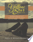 The Yellow Star House  The Remarkable Story of One Boy s Survival In a Protected House In Hungary