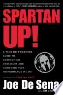 """Spartan Up!: A Take-No-Prisoners Guide to Overcoming Obstacles and Achieving Peak Performance in Life"" by Joe De Sena"