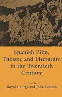 Spanish Film Theatre And Literature In The Twentieth Century Essays In Honour Of Derek Gagen