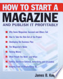 """How to Start a Magazine: And Publish It Profitably"" by James B. Kobak"