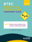 BTEC First Health and Social Care Level 2 Assessment Guide: Unit 4 Social Influences on Health and Wellbeing