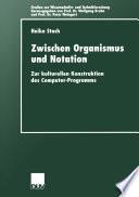 Zwischen Organismus und Notation  : Zur kulturellen Konstruktion des Computer-Programms