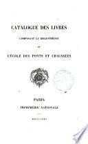 Catalogue des livres composant la Bibliothèque de l'Ecole des ponts et chaussées